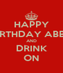 HAPPY BIRTHDAY ABBY AND DRINK ON - Personalised Poster A4 size