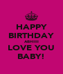 HAPPY BIRTHDAY ABHIIII LOVE YOU BABY! - Personalised Poster A4 size