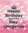 Happy Birthday Agnieszka! Stay  Gorgeous - Personalised Poster A4 size