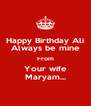 Happy Birthday Ali Always be mine From Your wife Maryam... - Personalised Poster A4 size