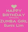 HAPPY BIRTHDAY AMAZING ZUMBA GIRL Eunis Lim - Personalised Poster A4 size