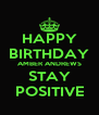 HAPPY BIRTHDAY AMBER ANDREWS STAY POSITIVE - Personalised Poster A4 size