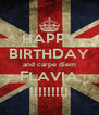 HAPPY BIRTHDAY and carpe diem FLAVIA !!!!!!!!! - Personalised Poster A4 size