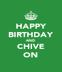 HAPPY BIRTHDAY AND CHIVE ON - Personalised Poster A4 size