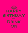 HAPPY BIRTHDAY AND DRINK ON - Personalised Poster A4 size