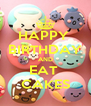 HAPPY  BIRTHDAY AND EAT  CAKES - Personalised Poster A4 size