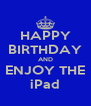 HAPPY BIRTHDAY AND ENJOY THE iPad - Personalised Poster A4 size