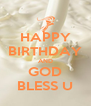 HAPPY BIRTHDAY AND GOD BLESS U - Personalised Poster A4 size