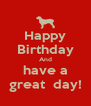 Happy Birthday And have a great  day! - Personalised Poster A4 size