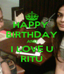 HAPPY  BIRTHDAY AND I LOVE U RITU - Personalised Poster A4 size