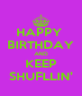 HAPPY  BIRTHDAY AND KEEP SHUFLLIN' - Personalised Poster A4 size