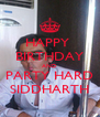 HAPPY  BIRTHDAY AND PARTY HARD SIDDHARTH - Personalised Poster A4 size