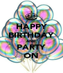 HAPPY BIRTHDAY AND PARTY ON - Personalised Poster A4 size