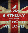 HAPPY  BIRTHDAY AND STAY THE HOTTI WE LOVE! - Personalised Poster A4 size