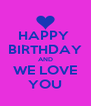 HAPPY  BIRTHDAY AND WE LOVE YOU - Personalised Poster A4 size