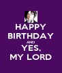 HAPPY BIRTHDAY AND YES, MY LORD - Personalised Poster A4 size