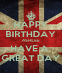HAPPY BIRTHDAY ASHLEE HAVE A  GREAT DAY - Personalised Poster A4 size