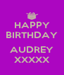 HAPPY BIRTHDAY  AUDREY XXXXX - Personalised Poster A4 size