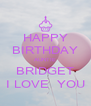 HAPPY BIRTHDAY AUNTIE BRIDGET I LOVE  YOU - Personalised Poster A4 size