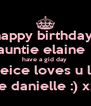 happy birthday  auntie elaine   have a gid day  ur neice loves u lots  love danielle :) xx x  - Personalised Poster A4 size