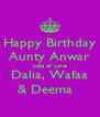 Happy Birthday Aunty Anwar Lots of Love Dalia, Wafaa & Deema   - Personalised Poster A4 size