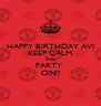 HAPPY BIRTHDAY AVI KEEP CALM AND PARTY  ON!! - Personalised Poster A4 size