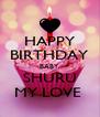 HAPPY BIRTHDAY BABY SHURU MY LOVE  - Personalised Poster A4 size