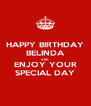 HAPPY BIRTHDAY BELINDA AND ENJOY YOUR SPECIAL DAY - Personalised Poster A4 size