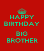 HAPPY BIRTHDAY  BIG BROTHER - Personalised Poster A4 size