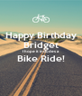 Happy Birthday Bridget I hope it includes a Bike Ride!  - Personalised Poster A4 size