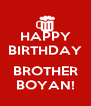 HAPPY BIRTHDAY  BROTHER BOYAN! - Personalised Poster A4 size