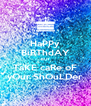 HaPPy BiRThdAY BUT TaKE caRe oF yOur ShOuLDer - Personalised Poster A4 size