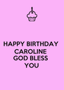 HAPPY BIRTHDAY  CAROLINE  GOD BLESS  YOU - Personalised Poster A4 size