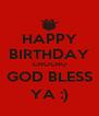 HAPPY BIRTHDAY CHOCHU GOD BLESS YA :) - Personalised Poster A4 size
