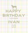 HAPPY  BIRTHDAY COUSIN  IVAN 🎁🎁 - Personalised Poster A4 size
