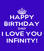 HAPPY BIRTHDAY DAD! I LOVE YOU INFINITY! - Personalised Poster A4 size