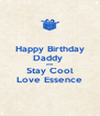 Happy Birthday Daddy  and Stay Cool Love Essence - Personalised Poster A4 size