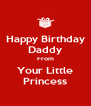 Happy Birthday Daddy From Your Little Princess - Personalised Poster A4 size