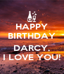 HAPPY BIRTHDAY  DARCY, I LOVE YOU! - Personalised Poster A4 size