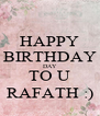 HAPPY BIRTHDAY DAY TO U RAFATH :) - Personalised Poster A4 size
