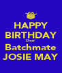 HAPPY BIRTHDAY Dear Batchmate JOSIE MAY - Personalised Poster A4 size