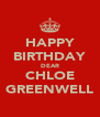 HAPPY BIRTHDAY DEAR CHLOE GREENWELL - Personalised Poster A4 size