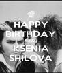 HAPPY BIRTHDAY DEAR KSENIA SHILOVA - Personalised Poster A4 size