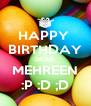 HAPPY  BIRTHDAY DEAR  MEHREEN :P :D ;D - Personalised Poster A4 size