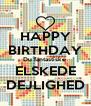 HAPPY BIRTHDAY Du fantastiske  ELSKEDE DEJLIGHED - Personalised Poster A4 size