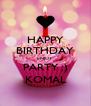 HAPPY BIRTHDAY ENJOY  PARTY ;) KOMAL - Personalised Poster A4 size