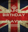 HAPPY BIRTHDAY  FLAVIA !!!!!!!!! - Personalised Poster A4 size