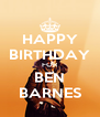 HAPPY BIRTHDAY FOR BEN BARNES - Personalised Poster A4 size