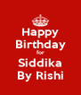 Happy Birthday for Siddika By Rishi - Personalised Poster A4 size