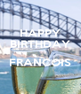 HAPPY BIRTHDAY  FRANCOIS  - Personalised Poster A4 size